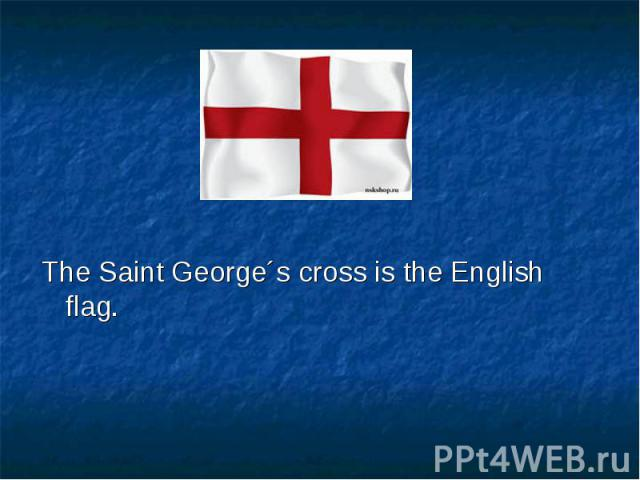 The Saint George´s cross is the English flag. The Saint George´s cross is the English flag.