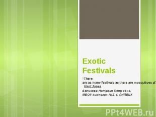 "Exotic Festivals ""There are as many festivals as there are mosquitoes after a ra"