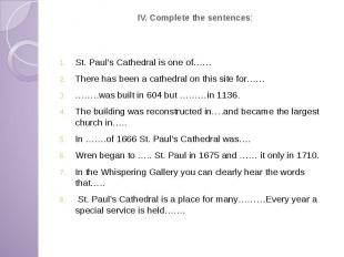 IV. Complete the sentences: St. Paul's Cathedral is one of…… There has been a ca