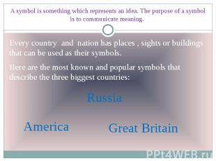 A symbol is something which represents an idea. The purpose of a symbol is to co