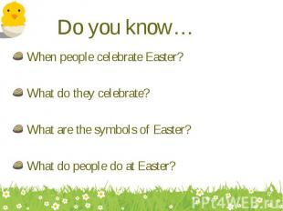 When people celebrate Easter? When people celebrate Easter? What do they celebra