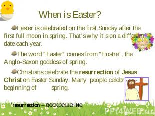 Easter is celebrated on the first Sunday after the first full moon in spring. Th