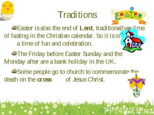 Easter is also the end of Lent, traditionally a time of fasting in the Christian