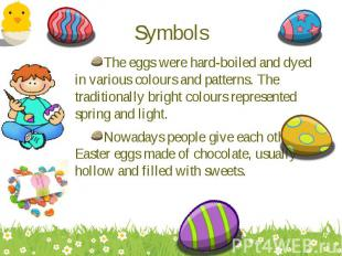 The eggs were hard-boiled and dyed in various colours and patterns. The traditio