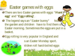"""There are two Easter games with eggs: """"Hunt the egg"""" and """"Egg rolling"""". There ar"""