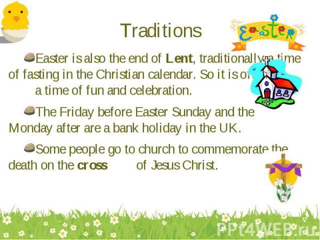 Easter is also the end of Lent, traditionally a time of fasting in the Christian calendar. So it is often a time of fun and celebration. Easter is also the end of Lent, traditionally a time of fasting in the Christian calendar. So it is often a time…
