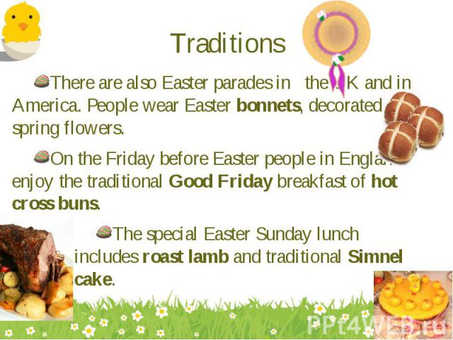 There are also Easter parades in the UK and in America. People wear Easter bonnets, decorated with spring flowers. There are also Easter parades in the UK and in America. People wear Easter bonnets, decorated with spring flowers. On the Friday befor…