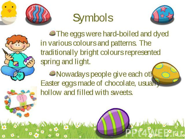 The eggs were hard-boiled and dyed in various colours and patterns. The traditionally bright colours represented spring and light. The eggs were hard-boiled and dyed in various colours and patterns. The traditionally bright colours represented sprin…
