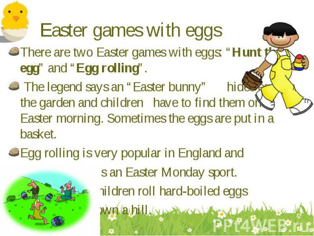 """There are two Easter games with eggs: """"Hunt the egg"""" and """"Egg rolling"""". There are two Easter games with eggs: """"Hunt the egg"""" and """"Egg rolling"""". The legend says an """"Easter bunny"""" hides eggs in the garden and children have to find them on Easter morni…"""