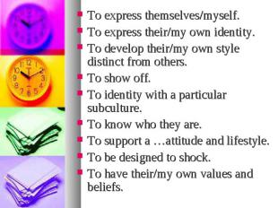 To express themselves/myself. To express themselves/myself. To express their/my