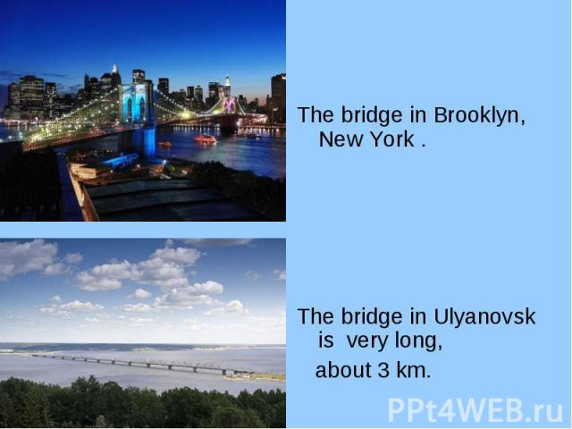 The bridge in Brooklyn, New York . The bridge in Brooklyn, New York . The bridge in Ulyanovsk is very long, about 3 km.