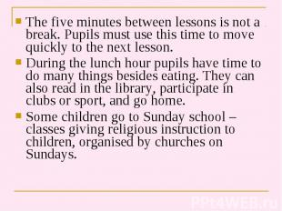 The five minutes between lessons is not a break. Pupils must use this time to mo
