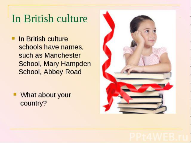 In British culture schools have names, such as Manchester School, Mary Hampden School, Abbey Road In British culture schools have names, such as Manchester School, Mary Hampden School, Abbey Road