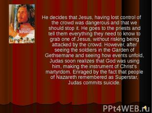 He decides that Jesus, having lost control of the crowd was dangerous and that w