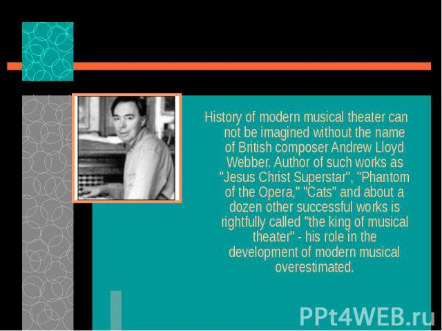 "History of modern musical theater can not be imagined without the name of British composer Andrew Lloyd Webber. Author of such works as ""Jesus Christ Superstar"", ""Phantom of the Opera,"" ""Cats"" and about a dozen other su…"