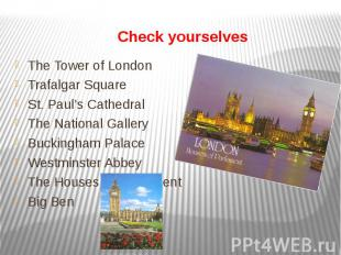 Check yourselves The Tower of London Trafalgar Square St. Paul's Cathedral The N
