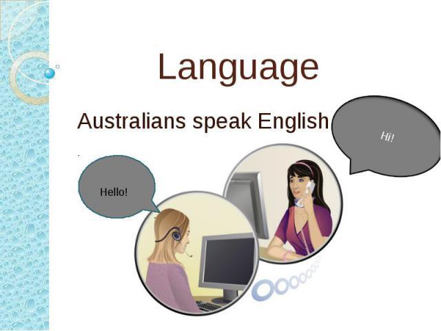 Language Australians speak English.
