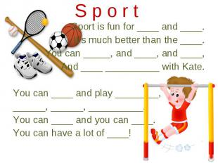 Sport is fun for ____ and ____. Sport is fun for ____ and ____. It's much better