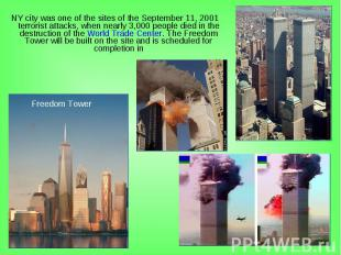 NY city was one of the sites of the September 11, 2001 terrorist attacks, when n