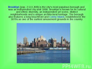 Brooklyn (pop. 2,511,408) is the city's most populous borough and was an indepen