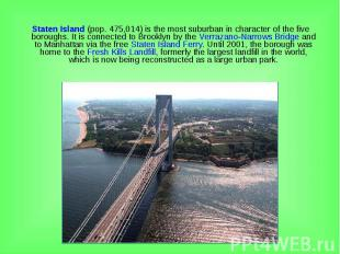 Staten Island (pop. 475,014) is the most suburban in character of the five borou