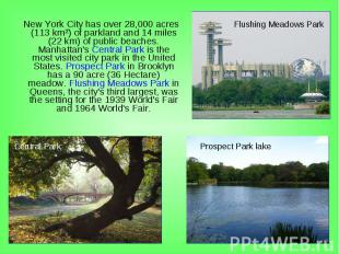 New York City has over 28,000 acres (113km²) of parkland and 14 miles (22&
