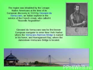 The region was inhabited by the Lenape Native Americans at the time of its Europ