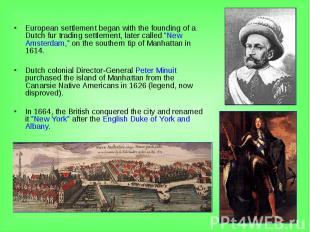 European settlement began with the founding of a Dutch fur trading settlement, l