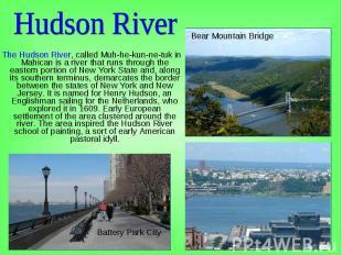The Hudson River, called Muh-he-kun-ne-tuk in Mahican is a river that runs throu