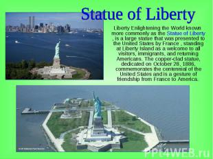 Liberty Enlightening the World known more commonly as the Statue of Liberty , is