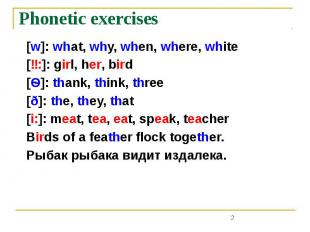 Phonetic exercises [w]: what, why, when, where, white [ɜ:]: girl, her, bird [Ѳ]: