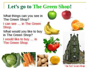 Let's go to The Green Shop! What things can you see in The Green Shop? I can see