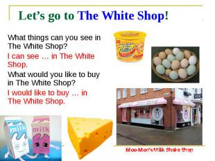 Let's go to The White Shop! What things can you see in The White Shop? I can see