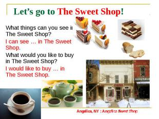 Let's go to The Sweet Shop! What things can you see in The Sweet Shop? I can see