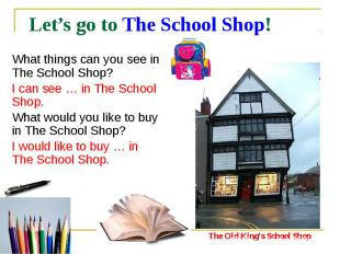 Let's go to The School Shop! What things can you see in The School Shop? I can s