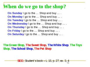When do we go to the shop? On Sunday I go to the … Shop and buy … . On Monday I