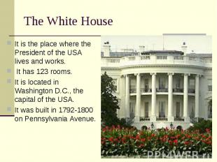 It is the place where the President of the USA lives and works. It is the place