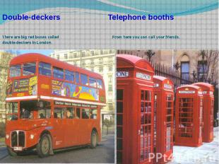 Double-deckers Telephone booths There are big red buses called From here you can