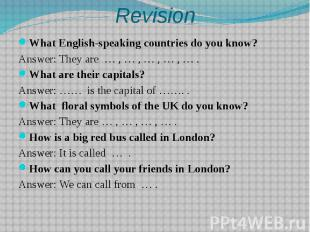 Revision What English-speaking countries do you know? Answer: They are … , … , …