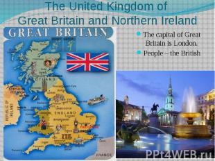 The United Kingdom of Great Britain and Northern Ireland The capital of Great Br