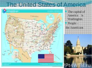 The United States of America The capital of America is Washington. People – the