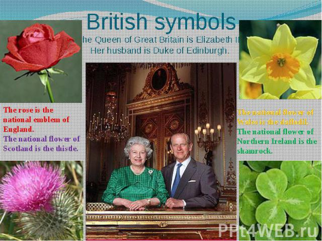 British symbols The Queen of Great Britain is Elizabeth II. Her husband is Duke of Edinburgh.