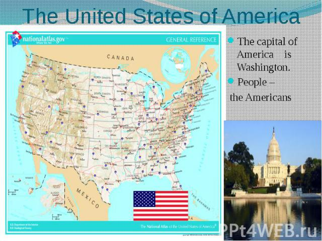 The United States of America The capital of America is Washington. People – the Americans