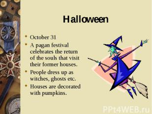 October 31 October 31 A pagan festival celebrates the return of the souls that v