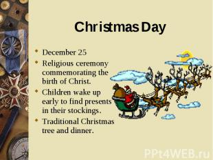 December 25 December 25 Religious ceremony commemorating the birth of Christ. Ch