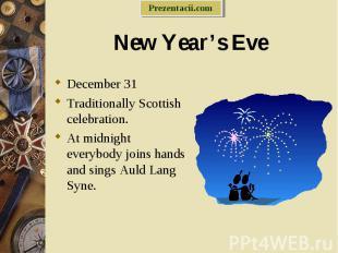 December 31 December 31 Traditionally Scottish celebration. At midnight everybod