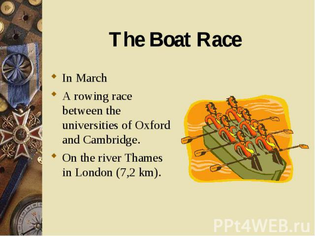 In March In March A rowing race between the universities of Oxford and Cambridge. On the river Thames in London (7,2 km).