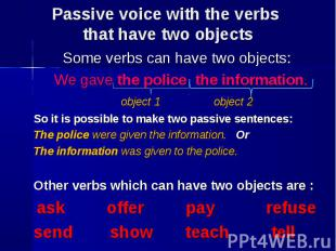 Some verbs can have two objects: Some verbs can have two objects: We gave the po