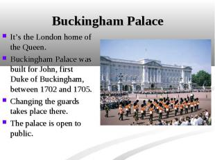 It's the London home of the Queen. It's the London home of the Queen. Buckingham