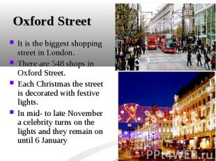 It is the biggest shopping street in London. It is the biggest shopping street i